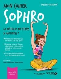 Pauline Valdairon et Isabelle Maroger - Mon Cahier  : Mon cahier Sophro.