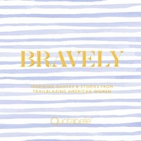 Pauline Weger et Alicia Williamson - Bravely - Inspiring Quotes & Stories from Trailblazing American Women.