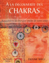 A la découverte des chakras- Rééquilibrez les énergies vitales de votre corps - Pauline Wills |