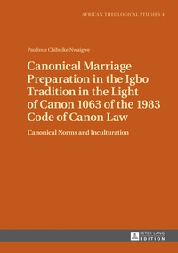 Paulinus chibuike Nwaigwe - Canonical Marriage Preparation in the Igbo Tradition in the Light of Canon 1063 of the 1983 Code of Canon Law - Canonical Norms and Inculturation.
