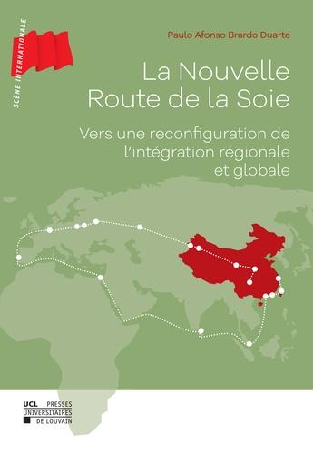 Paulo Afonso Brardo Duarte - La Nouvelle Route de la Soie - Vers une reconfiguration de l'intégration régionale et globale.