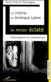 Paulo-Antonio Paranagua - Le cinéma en Amérique Latine : le miroir éclaté. - Historiographie et comparatisme.