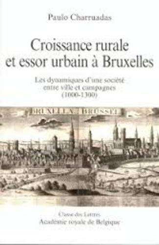 Paulo Charruadas - Croissance rurale et essor urbain à Bruxelles - Les dynamiques d'une société entre ville et campagnes (1000-1300).