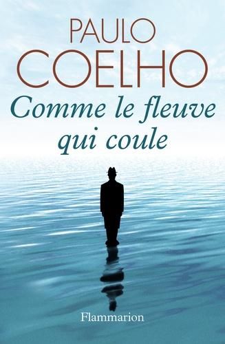 Paulo Coelho - Comme le fleuve qui coule - Récits 1998-2005.