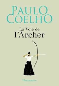 Téléchargement gratuit du forum ebooks La voie de l'archer par Paulo Coelho (French Edition) RTF iBook PDB 9782081494466