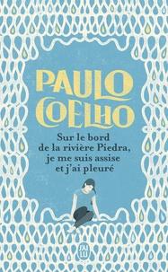 Paulo Coelho - Sur le bord de la rivière Piedra, je me suis assise et j'ai pleuré.