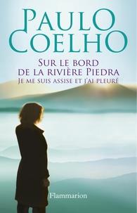 Paulo Coelho - Sur le bord de la rivière Piedra - Je me suis assise et j'ai pleuré.