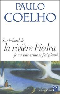 Paulo Coelho - Sur les bords de la rivière Piedra je me suis assise et j'ai pleuré.
