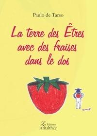 Paulo de Tarso - La terre des Etres avec des fraises dans le dos.
