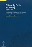Paulo Eduardo Guimarães - Elites e Indústria no Alentejo (1890-1960) - Um estudo sobre o comportamento económico de grupos de elite em contexto regional no Portugal contemporâneo.