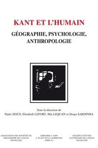 Paulo Jesus et Elisabeth Lefort - Kant et l'humain - Géographie, psychologie, anthropologie.