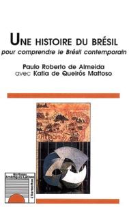 Paulo-Roberto de Almeida - Une histoire du Brésil. - Pour comprendre le Brésil contemporain.