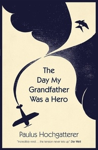Paulus Hochgatterer et Jamie Bulloch - The Day My Grandfather Was a Hero.