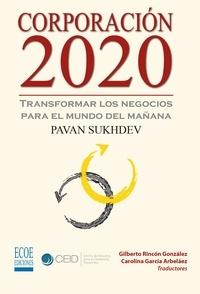 Pavan Sukhdev et  Gilberto Rincón González - Corporación 2020, Transformar los negocios para el mundo del mañana - Ensayo económico.