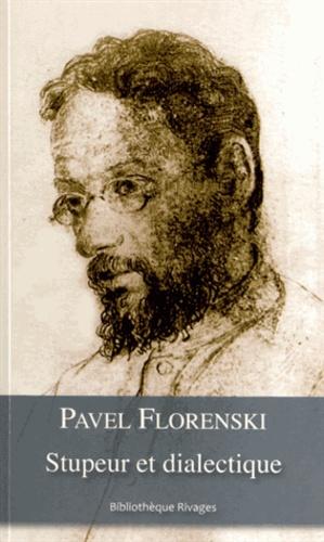 Pavel A. Florenski - Stupeur et dialectique.