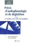 Pavel Dulguerov et Marc Remacle - Précis d'audiophonologie et de géglutition - Tome 1, L'oreille et les voies de l'audition.