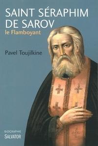 Pavel Toujilkine - Saint Séraphim de Sarov, le flamboyant.