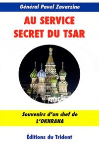 Pavel Zavarzine - Au service secret du tsar - Souvenirs d'un chef de l'Okhrana (1900-1917).