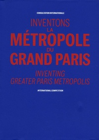 Inventons la Métropole du Grand Paris- Consultation internationale -  Pavillon de l'Arsenal |