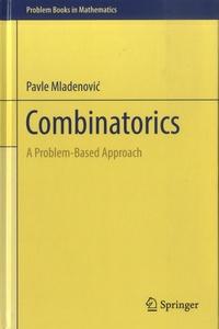 Pavle Mladenovic - Combinatorics - A Problem-Based Approach.