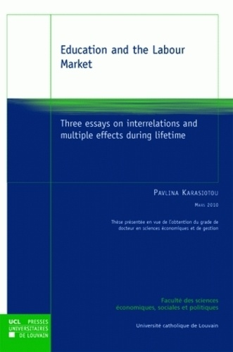 Pavlina Karasiatou - Éducation and the Labour Market - Three essays on interrelations and multiple effects during lifetime.