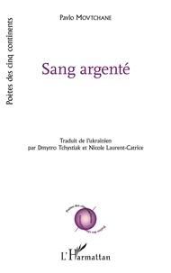 Pavlo Movtchane - Sang Argenté.