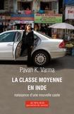 Pawan K. Varma - La classe moyenne en Inde - Naissance d'une nouvelle caste.