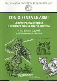 Pawel Gajewski - Con o senza le armi - Controversistica religiosa e resistenza armata nell'età moderna.