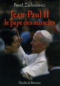 Pawel Zuchniewicz - Jean-Paul II - Le pape des miracles.
