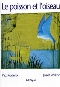 Paz Rodero et Jozef Wilkon - Le poisson et l'oiseau.