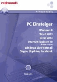 PC Einsteiger - Windows 8, Word und Excel 2013, IE 10.0, Live-Hotmail, Skype, Skydrive, Facebook.