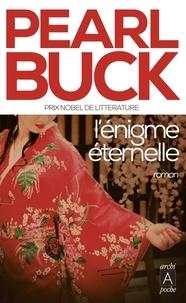 Pearl Sydenstricker Buck - L'énigme éternelle.