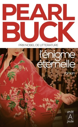 Pearl Sydenstricker Buck - L'énigme éternelle.