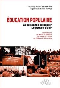 PEC WB et  IHOES - Education populaire : la puissance de penser, le pouvoir d'agir - Quarante ans de débats et d'actions de Peuple et Culture en Wallonie et à Bruxelles.