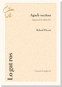 Pecout Roland - Agach occitan: aspects de la culture d'oc.