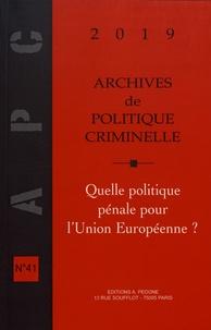 Christine Lazerges - Archives de politique criminelle N° 41/2019 : Quelle politique pénale pour l'Union européenne ?.