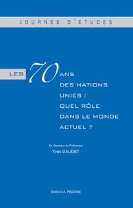 Les 70 ans des Nations Unies : quel rôle dans le monde actuel ? - En lhonneur du Professeur Yves Daudet.pdf
