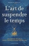 Pedram Shojai - L'art de suspendre le temps - 100 petits rituels pour transformer votre vie !.