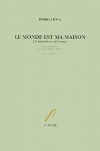 Pedro Amaya - Le monde est ma maison (El mundo es mi casa). - Edition franco-espagnole.