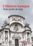 Pedro Aullon de Haro - L'Idéation baroque.