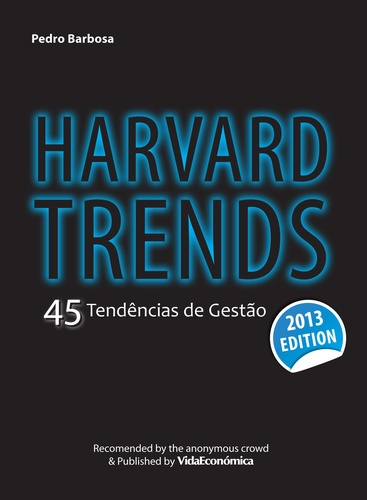 Harvard Trends 2013. 45 Tendências de Gestão