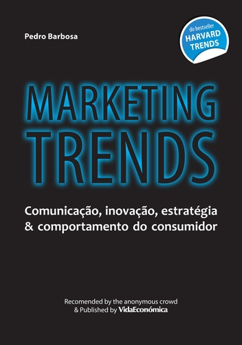 Marketing Trends (versão portuguesa). Comunicação, inovação, estratégia & comportamento do consumidor