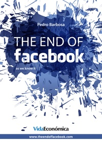 Pedro Barbosa - The end of facebook - As we know it.