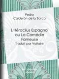 Pedro Calderón de la Barca et  Voltaire - L'Héraclius Espagnol ou La Comédie Fameuse - Traduit par Voltaire.