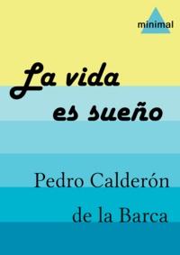 Pedro Calderon de la Barca - La vida es sueño.