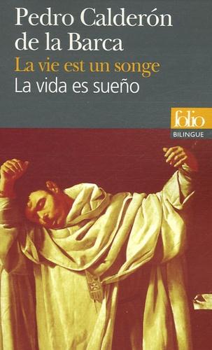 Pedro Calderon de la Barca - La vie est un songe : La vida es sueño - Edition bilingue français-espagnol.