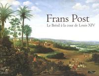 Pedro Corrêa do Lago et Blaise Ducos - Frans Post - Le Brésil à la cour de Louis XIV.