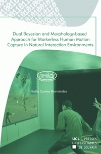 Pedro Correa Hernandez - Dual Bayesian and Morphology-based Approach for Markerless Human Motion Capture in Natural Interaction Environments.