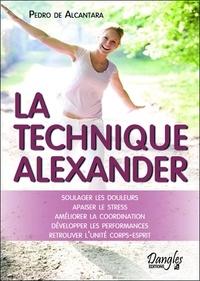 Pedro de Alcantara - La technique Alexander - Principes et pratique.
