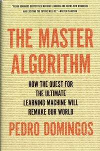 Goodtastepolice.fr The Master Algorithm - How the Quest for the Ultimate Learning Machine Will Remake Our World Image